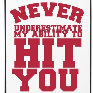 NEVER UNDERESTIMATE MY ABILITY TO HIT YOU! Other - iPhone 4/4s Hard Case