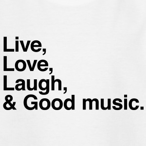 Live love laugh and good music Magliette - Maglietta per ragazzi