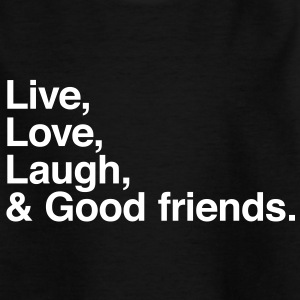 Live love laugh and good friends Magliette - Maglietta per ragazzi