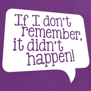 If I don't remember, it didn't happen! T-Shirts - Women's Ringer T-Shirt