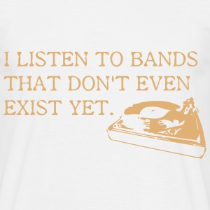 I listen to bands that don't even exist yet T-Shirts - Männer T-Shirt
