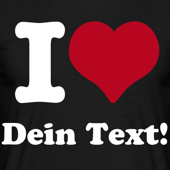 I Love T-Shirt mit eigenem Text