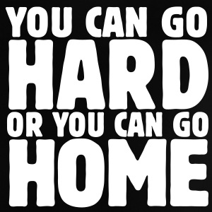 you can go hard or you can go home 1c T-shirts - Baby-T-shirt
