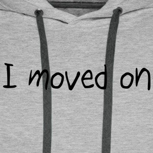 I moved on Hoodies & Sweatshirts - Men's Premium Hoodie