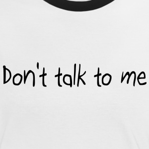 Don't talk to me T-Shirts - Women's Ringer T-Shirt