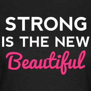 Strong Is the New Beautiful T-Shirts - Frauen T-Shirt