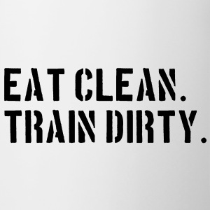 Eat clean. Train dirty. Bottiglie e tazze - Tazza
