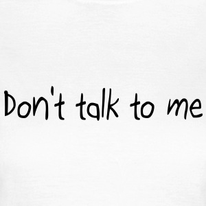 Don't talk to me Tee shirts - T-shirt Femme