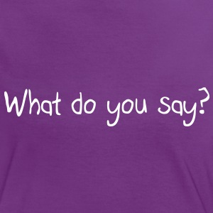 What do you say? T-Shirts - Women's Ringer T-Shirt
