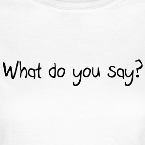 What do you say? Tee shirts - T-shirt Femme