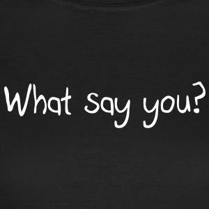 What say you T-Shirts - Women's T-Shirt