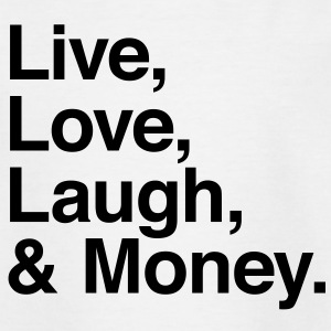 Live love laugh and money Magliette - Maglietta per ragazzi