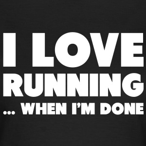I Love Running... When I'm Done T-shirts - Vrouwen T-shirt
