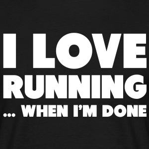 I Love Running... When I'm Done T-Shirts - Men's T-Shirt