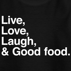 Live love laugh and good food Magliette - Maglietta per ragazzi