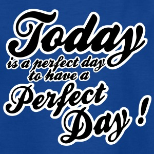 today is a perfect day T-shirts - T-shirt barn