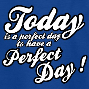 today is a perfect day Magliette - Maglietta per bambini