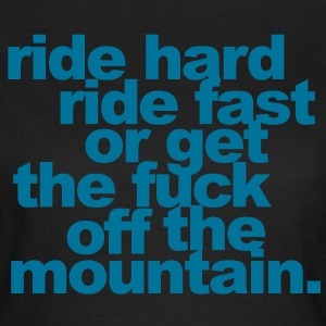Ride hard, ride fast or get the fuck off  T-Shirts - Frauen T-Shirt