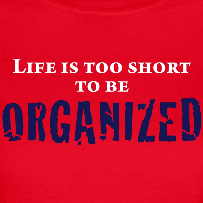 LIFE IS TOO SHORT TO BE ORG