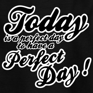 today is a perfect day T-shirts - Børne-T-shirt