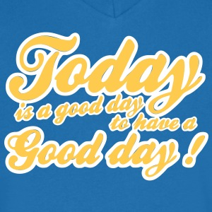 today is a good day T-Shirts - Men's V-Neck T-Shirt