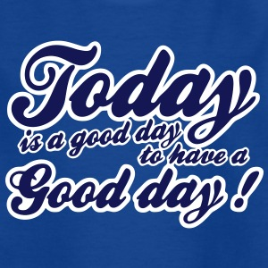today is a good day T-Shirts - Kinder T-Shirt