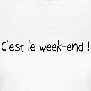 C'est le week-end T-Shirts - Frauen T-Shirt