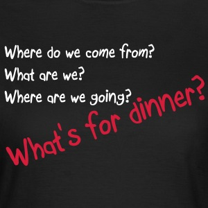 What's for dinner T-Shirts - Frauen T-Shirt