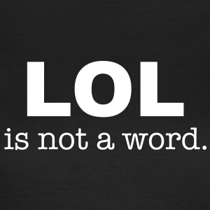 lol is not a word T-shirts - T-shirt dam