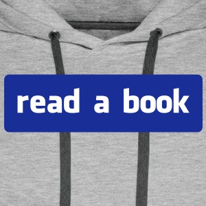 read a book Hoodies & Sweatshirts - Men's Premium Hoodie