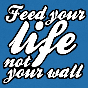feed your life not your wall Tee shirts - T-shirt Homme col V