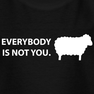 Everybody is not you Shirts - Kids' T-Shirt