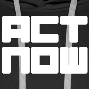 act now Sweaters - Mannen Premium hoodie