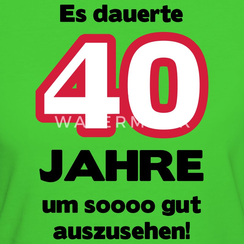 zum 40 geburtstag ein shirt es dauerte 40 jahre um soooo gut auszusehen t shirt spreadshirt. Black Bedroom Furniture Sets. Home Design Ideas