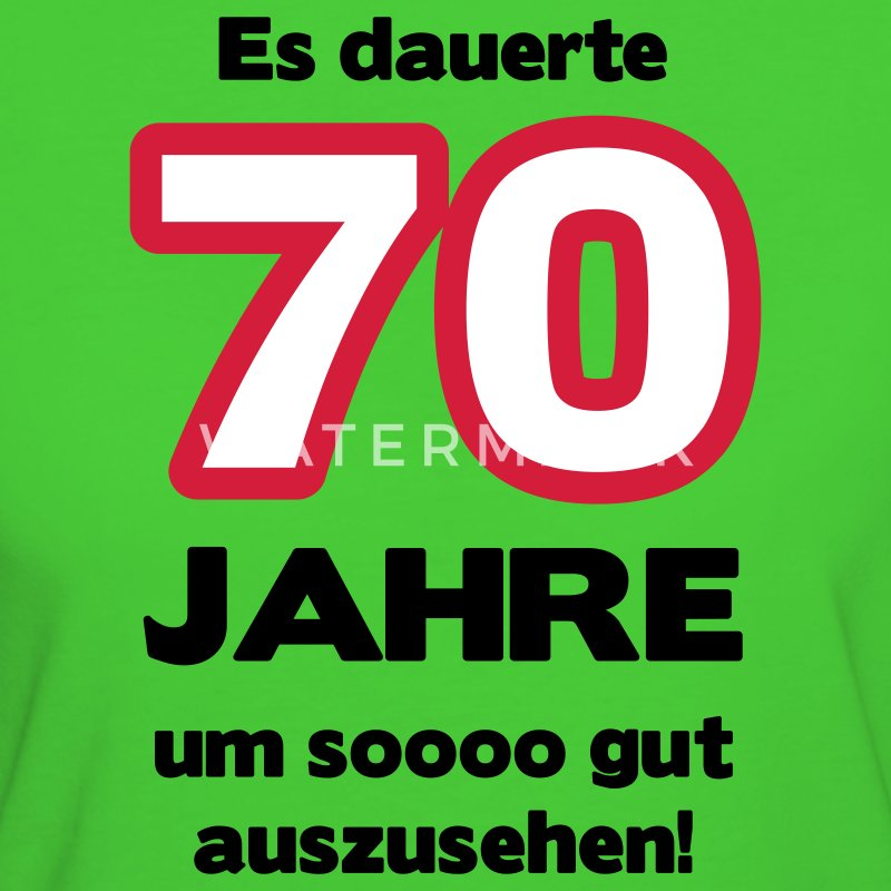 zum 70 geburtstag ein shirt es dauerte 70 jahre um soooo gut auszusehen t shirt spreadshirt. Black Bedroom Furniture Sets. Home Design Ideas