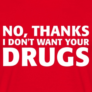 Rot No thanks I don't want your drugs T-Shirts - Männer T-Shirt