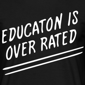 Education is overrated - Men's T-Shirt