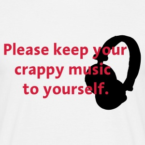 Weiß Keep your crappy music to yourself T-Shirts - Männer T-Shirt