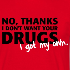 Rot No thanks I don't want your drugs. I got my own. T-Shirts - Männer T-Shirt
