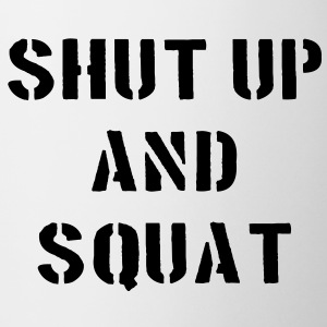 Shut Up And Squat Bottiglie e tazze - Tazza