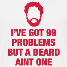 99 problems but a Beard ain't one T-Shirts