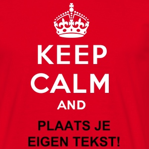 Keep calm and... (eigen tekst of logo) - Mannen T-shirt