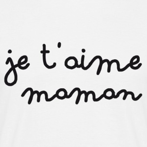 Je t'aime maman - T-shirt Homme