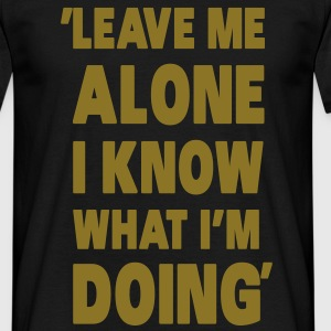 Leave Me Alone I Know What I'm Doing Camisetas - Camiseta hombre