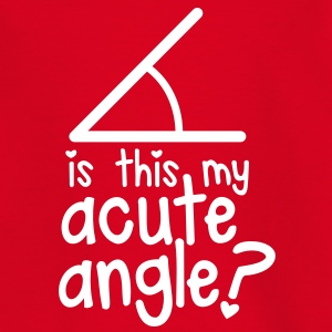 MATHS GEEK GIRLY nerd is this my ACUTE ANGLE? Shirts - Kids' T-Shirt
