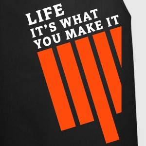 LIFE - IT'S WHAT YOU MAKE IT | Kochschürze - Kochschürze
