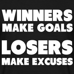 Winners Make Goals, Losers Make Excuses T-shirts - Mannen T-shirt