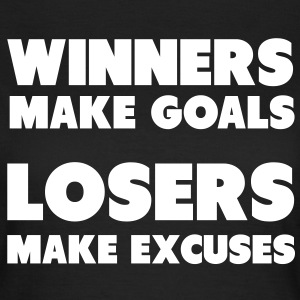 Winners Make Goals, Losers Make Excuses Tee shirts - T-shirt Femme