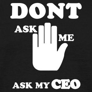 Ask my CEO T-Shirts - Männer T-Shirt