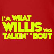 Design ~ Baby I'm What Willis was Talkin' 'Bout